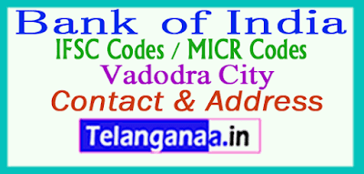 Bank of India IFSC Codes MICR Codes in Vadodra City