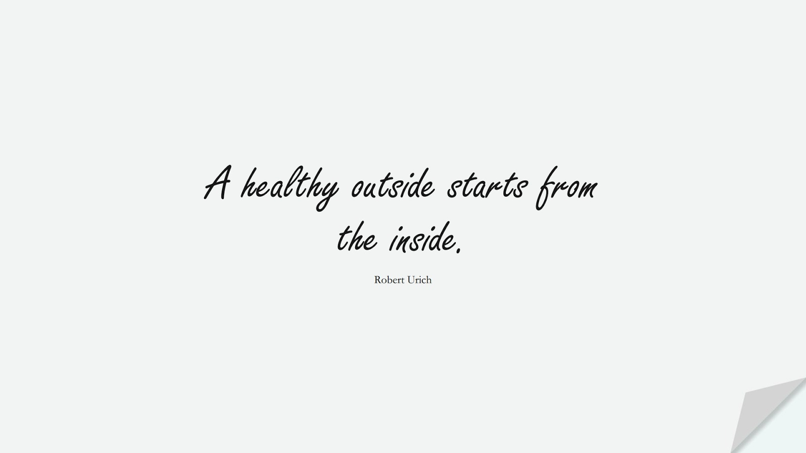 A healthy outside starts from the inside. (Robert Urich);  #HealthQuotes