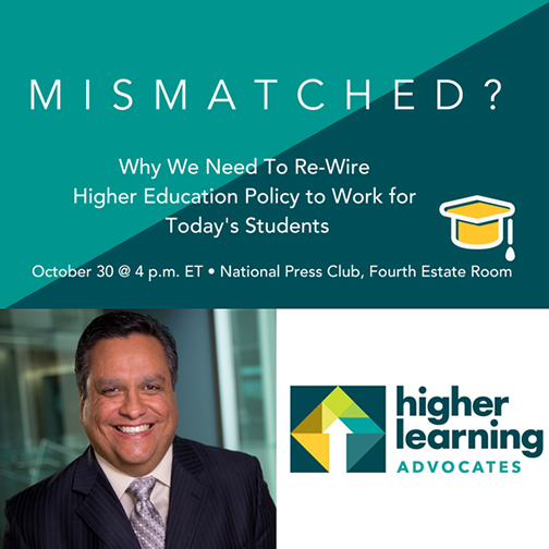 Snapshot of Higher Learning Advocates web banner invite.  Text: Mismatched?  Why We Need to Re-Wire Higher Education Policy to Work for Today's Students.  Oct. 30 @ p.m. ET National Press Club, Forth Estate Room.  Image of Rio President Chris Bustamante and HLA logo.