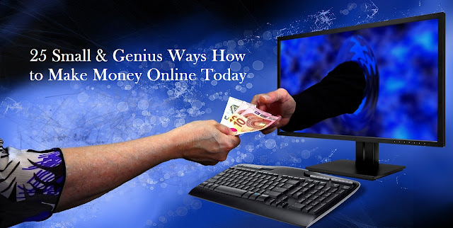 25 Small & Genius Ways How to Make Money Online Today?