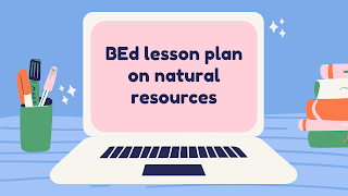 BEd lesson plan on natural resources    lesson plan on natural resources