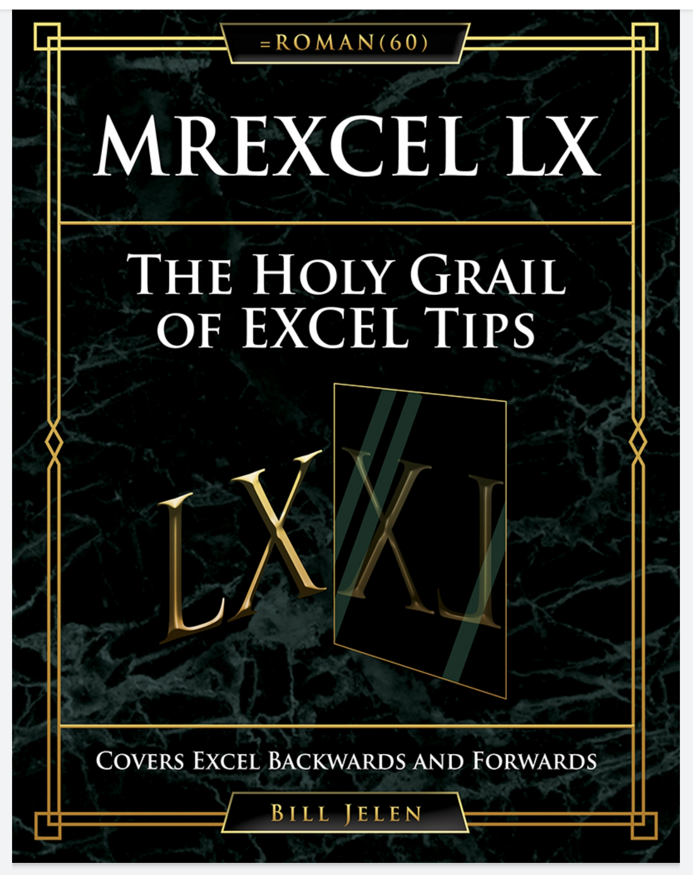 MrExcel LX The Holy Grail of Excel Tips: Covers Excel Backwards and Forwards 2021