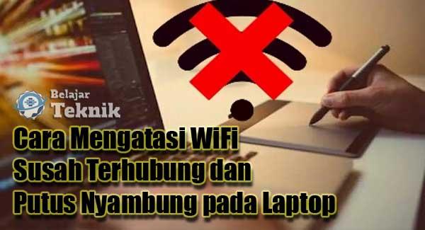 Cara Mengatasi WiFi Susah Terhubung dan Putus Nyambung pada Laptop