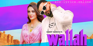 WALLAH LYRICS- GARRY SANDHU- A2Z Lyrics