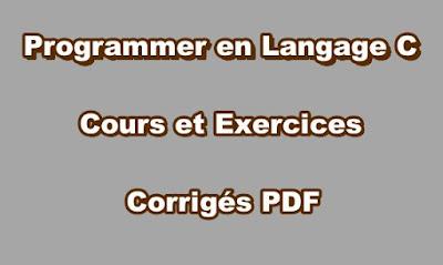 Programmer en Langage C Cours et Exercices Corrigés PDF Gratuit