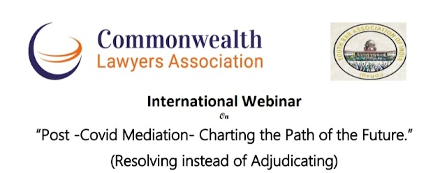 [Online] International Webinar on Post -Covid Mediation- Charting the Path of the Future by Commonwealth Lawyers Association & Youth Bar Association of India [Register Soon]