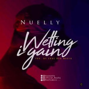 Download Music Mp3:- Nuelly – Wetin i Gain