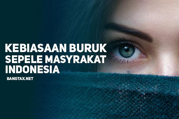 14 Kebiasaan Buruk Yang Sepele Dan Masih Dilakukan Orang Indonesia