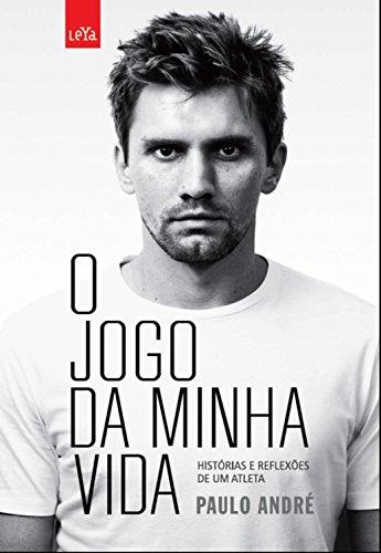 O jogo da minha vida Histórias e reflexões de um atleta - Paulo André