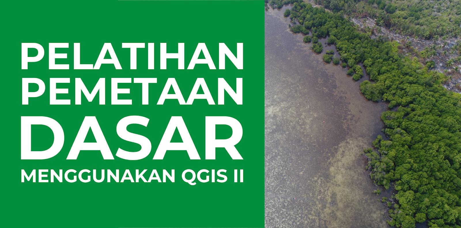 Pendaftaran Pelatihan Pemetaan Dasar Menggunakan QGIS II