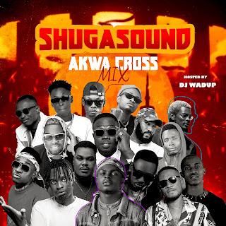 [Mixtape] Dj Wadup - Shugasound Akwa Cross Mix