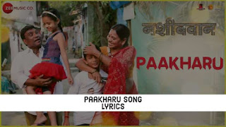 Paakharu Song Lyrics | Nashibvaan | Bhau Kadam
