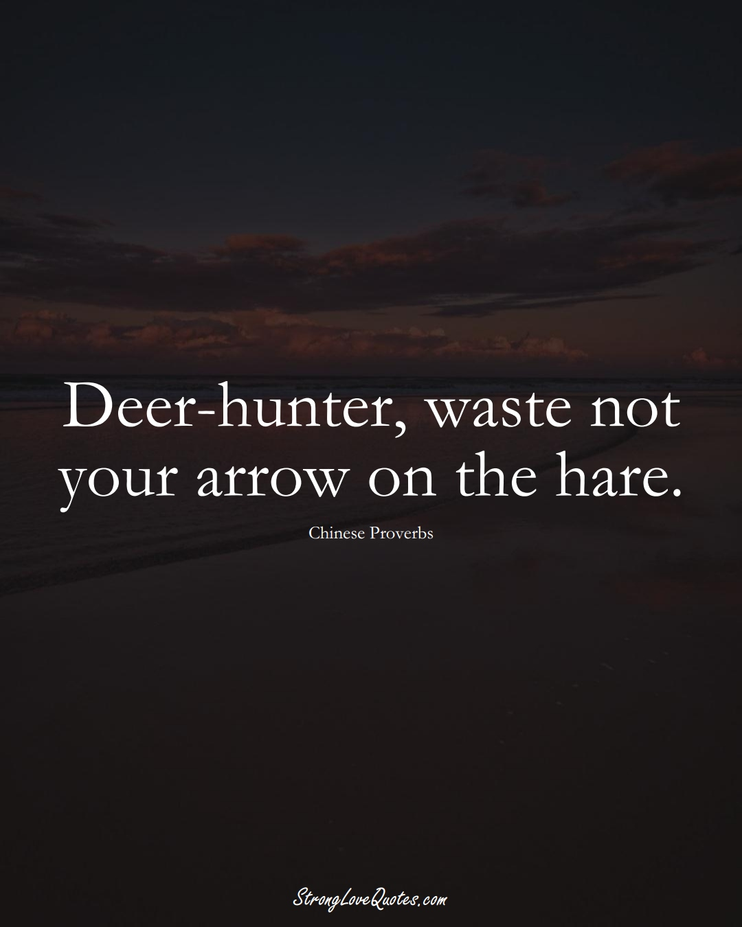 Deer-hunter, waste not your arrow on the hare. (Chinese Sayings);  #AsianSayings