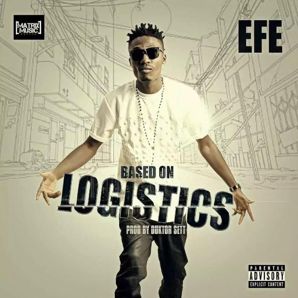 New Music: Efe - Based On Logistics (Prod. by Duktor Sett)