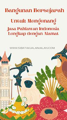 30 bangunan bersejarah untuk mengenang jasa pahlawan indonesia lengkap dengan alamat