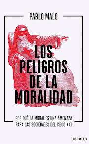 Los peligros de la moralidad: Por qué la moral es una amenaza para las sociedades del siglo XXI