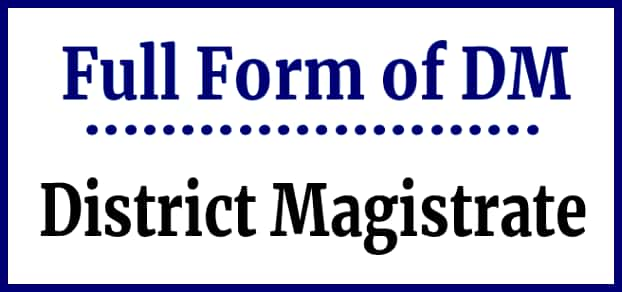 Full form of DM- District Magistrate