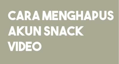 Cara Menghapus Akun Snack Video dengan Mudah,