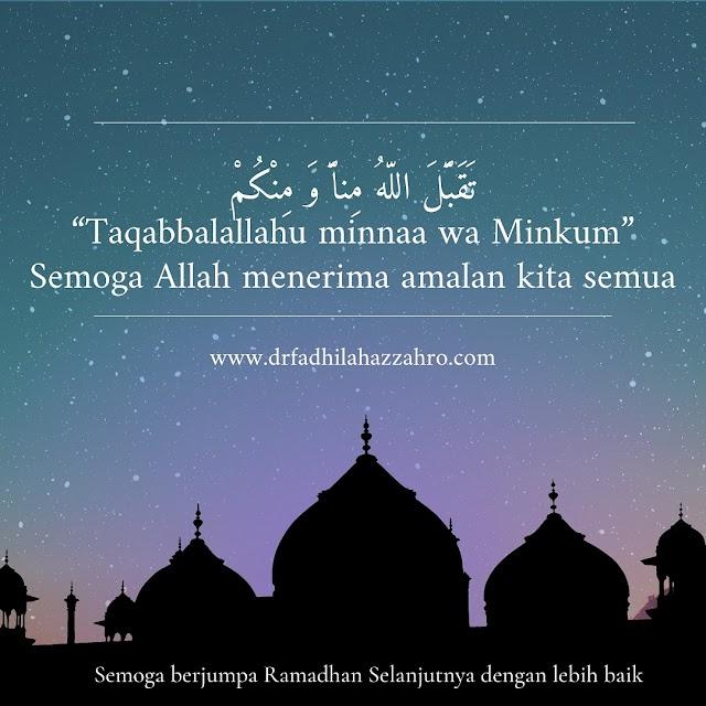 """""""Taqabbalallahu minnaa wa Minkum"""" Semoga Allah menerima amalan kita semua  Semoga berjumpa Ramadhan Selanjutnya dengan lebih baik"""