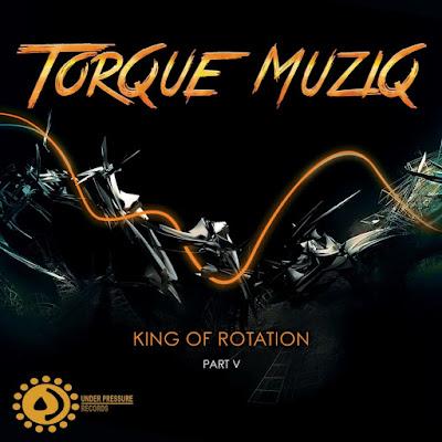 Torque MuziQ - King of Rotation, Pt. 5