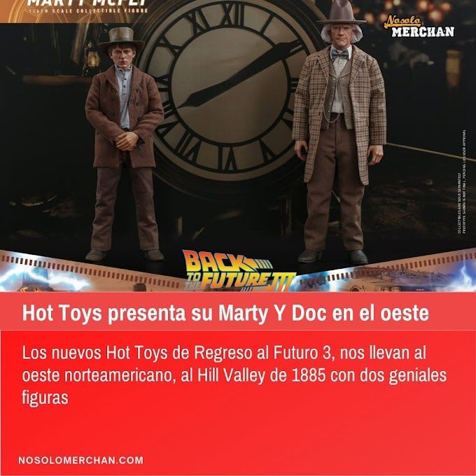 HOT TOYS presenta sus nuevos Doc y Marty McFly de Regreso al futuro 3