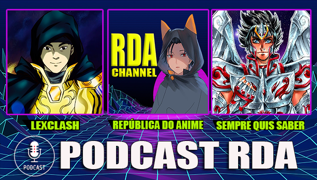 Podcast RDA l Feat. LEXCLASH E SEMPRE QUIS SABER I Tema: Animes e Mangás