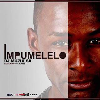 DJ Muzik SA  Feat. Silvane – Impumelelo