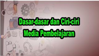 Dasar-dasar dan Ciri-ciri Media Pembelajaran