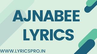 Ajnabee Lyrics By Bhuvan Bam