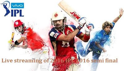 Live streaming of 2016 IPL 2016 semi final