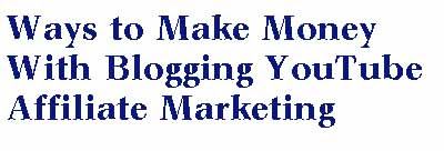 Ways to Make Money With Blogging YouTube Affiliate Marketing