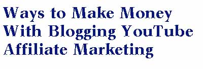 Ways to Make Money With Blogging YouTube Affiliate Marketing