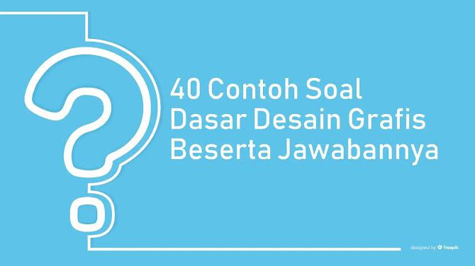 40 Contoh Soal Dasar Desain Grafis Beserta Jawabannya Kelas 10 Semester 2
