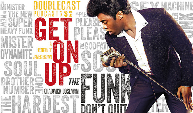 doublecast podcast get on up filme james brown chadwick boseman crítica