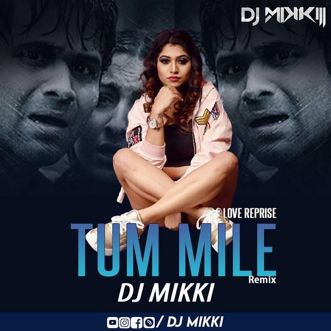Tum Mile (Remix) - DJ Mikki
