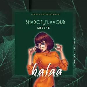Download Audio | Shadon Flavour ft Sheshe - Balaa