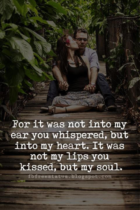 Cute Valentines Day Quotes, For it was not into my ear you whispered, but into my heart. It was not my lips you kissed, but my soul.