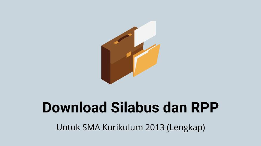 Download Silabus dan RPP SMA Kelas 10,11,12 K13 Lengkap Kemdikbud