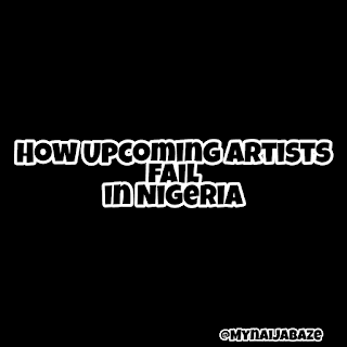 How & Why Upcoming Artists Fail in Nigeria