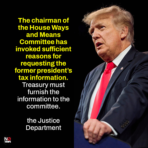The chairman of the House Ways and Means Committee has invoked sufficient reasons for requesting the former president's tax information. Treasury must furnish the information to the committee. — the Justice Department