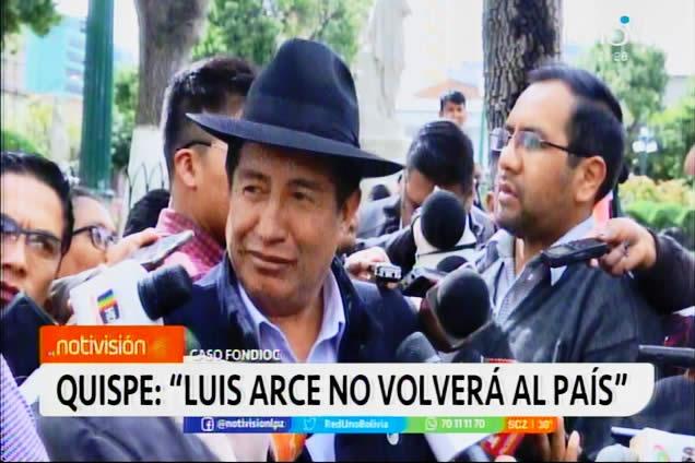 Quispe asegura que Arce Catacora es cobarde y no volverá al país, si vuelve será directo a la cárcel