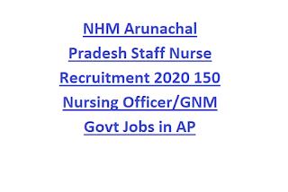 NHM Arunachal Pradesh Staff Nurse Recruitment 2020 150 Nursing Officer GNM Govt Jobs in AP
