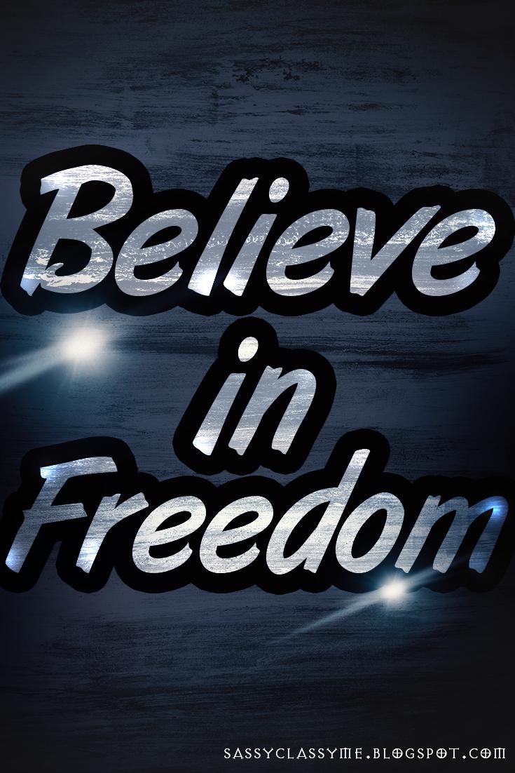 believe in freedom sassyclassyme