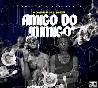 Kazimiro Dop Feat Wilili Babacita – Amigo Do Inimigo – Download mp3