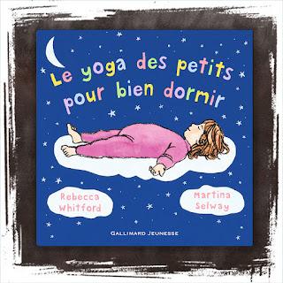 Le yoga des petits pour dormir -  de Rebecca Whitford et Martina Selway, Editions Gallimard Jeunesse - un petit album pour expliquer les positions de yoga à l'enfant
