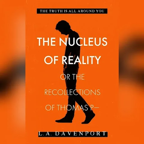 The Nucleus of Reality: or the Recollections of Thomas P by L.A. Davenport #Extract #BlogTour @L_A_Davenport @LifeBookish