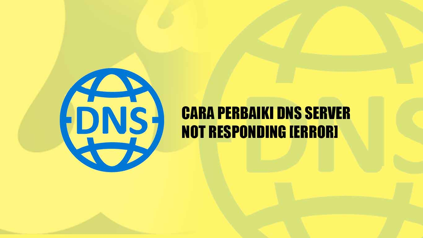 Cara Memperbaiki DNS Server Not Responding ERROR dengan Mudah