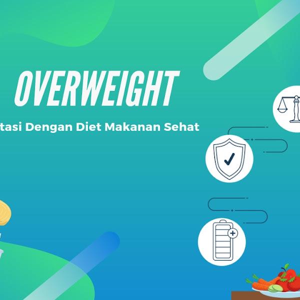 Overweight ? Atasi Dengan Diet Makanan Sehat