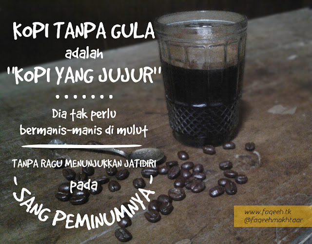 Bagaimana cara menyeduh kopi tanpa gula tapi tetap bisa dinikmati dan tidak terlalu pahit? Quote atau kata mutiara tentang kopi