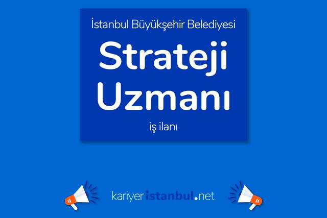 İstanbul Büyükşehir Belediyesi, strateji uzmanı alacak. İBB Kariyer iş ilanı kriterleri neler? Detaylar kariyeristanbul.net'te!